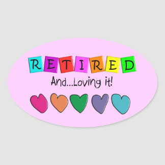 """""""Retired and Loving it"""" T-Shirts and Gifts Oval Sticker"""