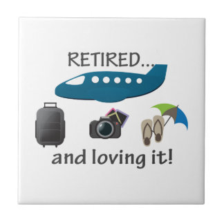 Retired And Loving It Vacation Ceramic Tile