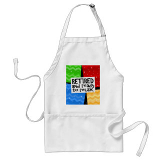Retired and Ready to Relax, Funny Retirement Adult Apron