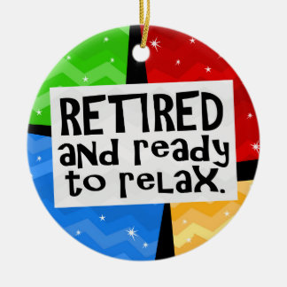 Retired and Ready to Relax, Funny Retirement Ceramic Ornament