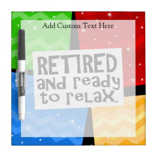 Retired and Ready to Relax, Funny Retirement Dry Erase Board