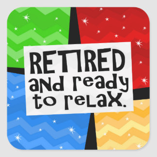 Retired and Ready to Relax, Funny Retirement Square Sticker