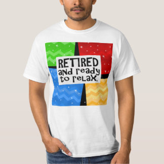 Retired and Ready to Relax, Funny Retirement T-shirt