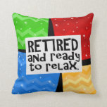Retired and Ready to Relax, Funny Retirement Throw Pillow