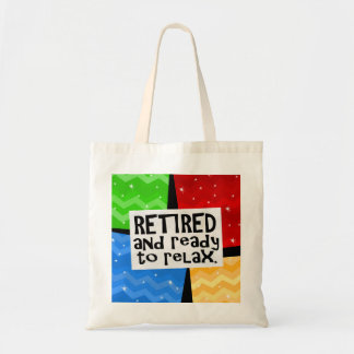 Retired and Ready to Relax, Funny Retirement Tote Bag