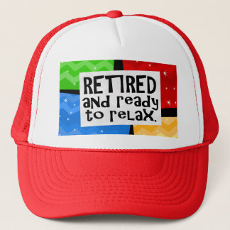Retired and Ready to Relax, Funny Retirement Trucker Hat
