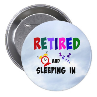 Retired and Sleeping In Pinback Button