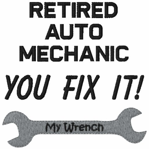 Retired Auto Mechanic Embroidered Shirt