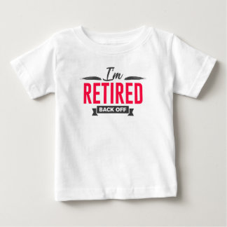 Retired Back Off Funny Design Baby T-Shirt