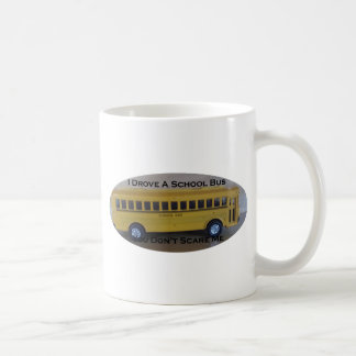 Retired Bus Driver You Don't Scare Me Coffee Mug