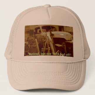 """Retired, but not THIS bad off!"" Trucker Hat"