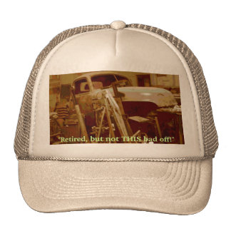 """""""Retired, but not THIS bad off!"""" Trucker Hat"""