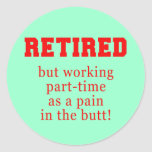Retired But Working Parttime as a Pain in the Butt Sticker