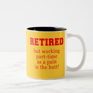 Retired But Working Parttime as a Pain in the Butt Two-Tone Coffee Mug