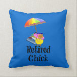 "Retired Chick, Retirement Humor Throw Pillow<br><div class=""desc"">Retired chick,  retirement humor, </div>"
