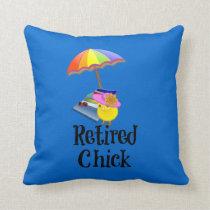 Retired Chick, Retirement Humor Throw Pillow