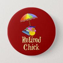 Retired Chick - White Text on Dark Background Pinback Button
