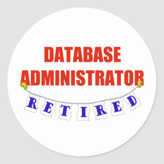 RETIRED DATABASE ADMINISTRATOR CLASSIC ROUND STICKER