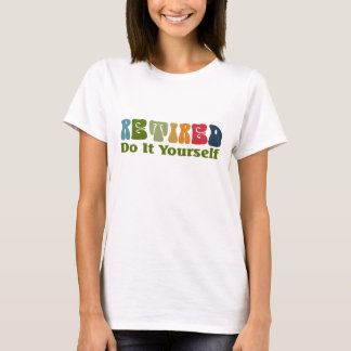 Retired Do It Yourself T-Shirt