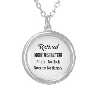 Retired Emergency Nurse Practitioner  No job No cl Round Pendant Necklace