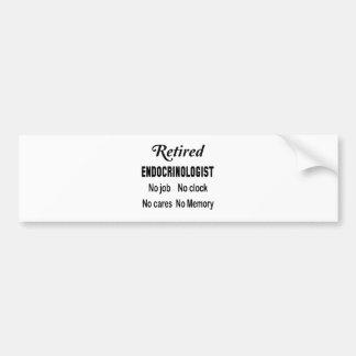 Retired Endocrinologist  No job No clock No cares Bumper Sticker