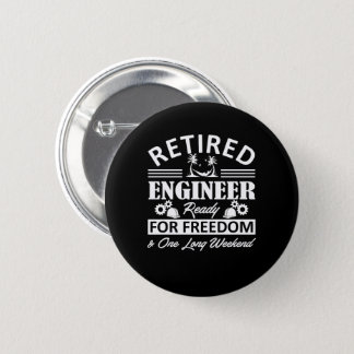 Retired Engineer Ready For Freedom Shirt Pinback Button