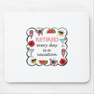Retired Every Day Is A Vacation Mouse Pad