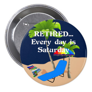 Retired...Every Day is Saturday Pinback Button