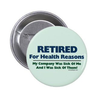 Retired For Health Reasons Button