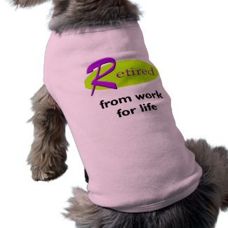 Retired From Work Dog Tee Shirt
