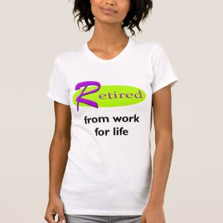 Retired from Work for Life T-Shirt