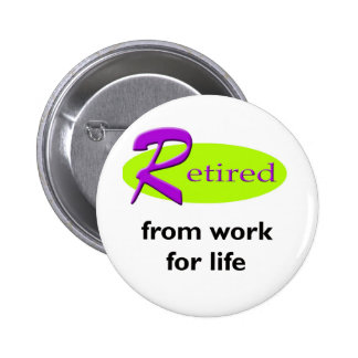 Retired From Work Pinback Button