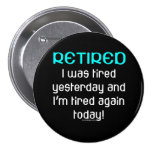 Retired Funny Saying Pinback Button