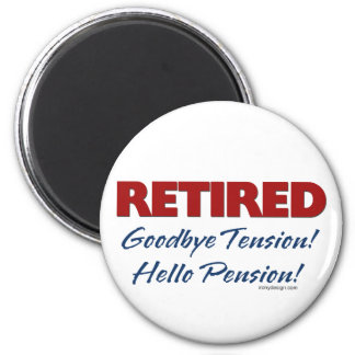 Retired: Goodbye Tension Hello Pension! 2 Inch Round Magnet