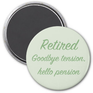 Retired: Goodbye tension, hello pension 3 Inch Round Magnet