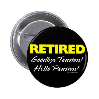 Retired: Goodbye Tension Hello Pension! Buttons