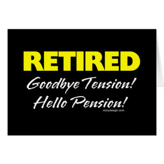 Retired: Goodbye Tension Hello Pension! Greeting Card