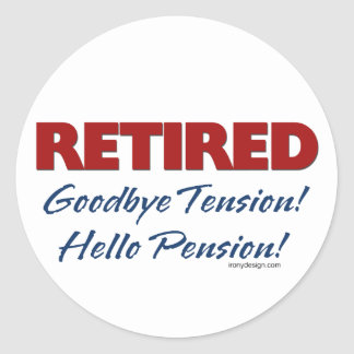Retired: Goodbye Tension Hello Pension! Classic Round Sticker
