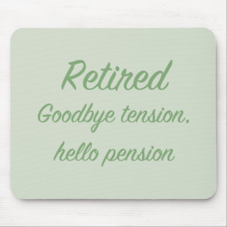 Retired: Goodbye tension, hello pension Mouse Pad
