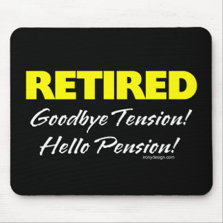 Retired: Goodbye Tension Hello Pension! Mouse Pad