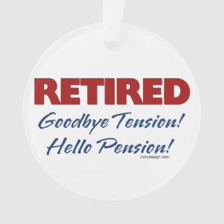 Retired: Goodbye Tension Hello Pension! Ornament