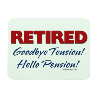 Retired: Goodbye Tension Hello Pension! Rectangular Photo Magnet