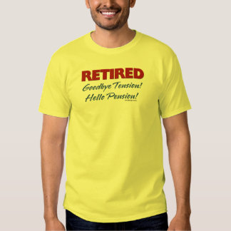 Retired: Goodbye Tension Hello Pension! T-shirt