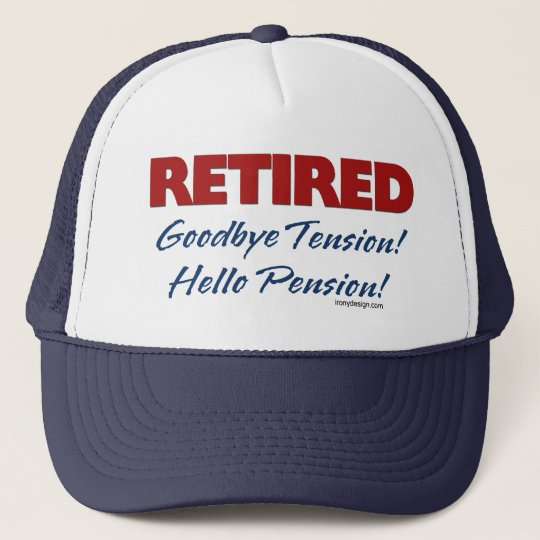 Retired: Goodbye Tension Hello Pension! Trucker Hat