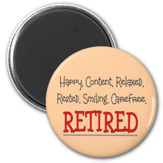 """""""RETIRED- Happy, Carefree, Relax""""...Funny 2 Inch Round Magnet"""