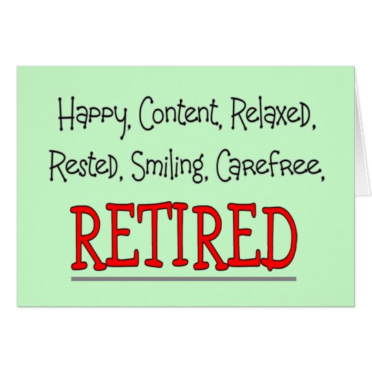 """RETIRED- Happy, Carefree, Relax""...Funny Card"