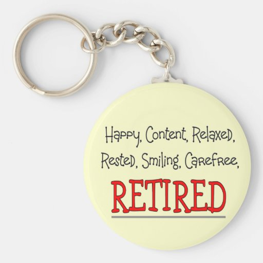 """""""RETIRED- Happy, Carefree, Relax""""...Funny Key Chains"""