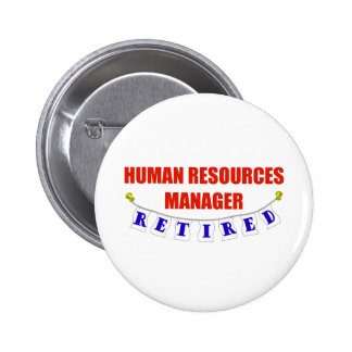 RETIRED HUMAN RESOURCE MGR 2 INCH ROUND BUTTON