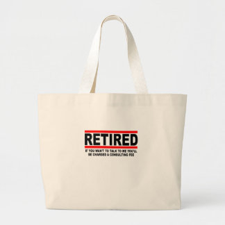 Retired I will charge you consulting fee T-Shirts. Bag
