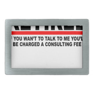 Retired I will charge you consulting fee T-Shirts. Rectangular Belt Buckles
